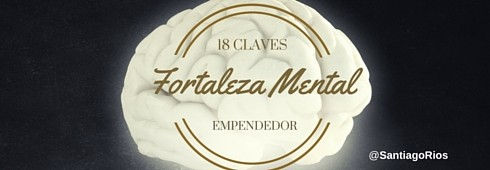 18 claves fortaleza mental emprendedor