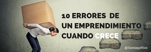 10 errores de un emprendimiento cuando crece