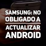 Samsung y las actualizaciones de Android